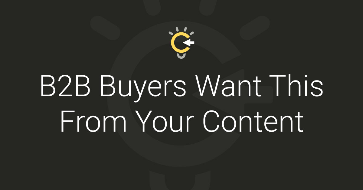 B2B buyers want this from your content